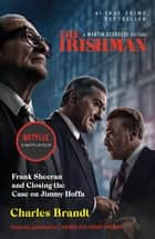 The Irishman - Originally published as I Heard You Paint Houses ebook by Charles Brandt