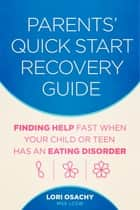 Parents' Quick Start Recovery Guide ebook by Lori Osachy MSS LCSW