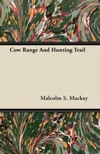 Cow Range and Hunting Trail ebook by Malcolm S. Mackay