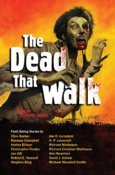 The Dead That Walk - Flesh-Eating Stories ebook by Stephen Jones