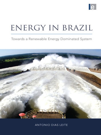 Energy in Brazil - Towards a Renewable Energy Dominated System ebook by Antonio Dias Leite