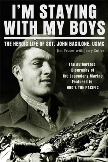 I'm Staying with My Boys - The Heroic Life of Sgt. John Basilone, USMC ebook by Jim Proser,Jerry Cutter