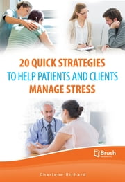20 Quick Strategies to Help Patients and Clients Manage Stress ebook by Charlene Richard, MSW