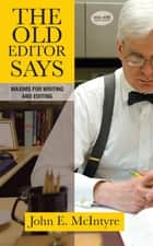 The Old Editor Says - Maxims for Writing and Editing ebook by John E. McIntyre