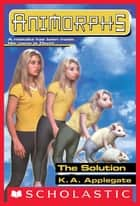 The Solution (Animorphs #22) ebook by K. A. Applegate