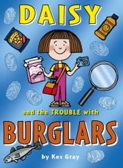 Daisy and the Trouble with Burglars ebook by Kes Gray