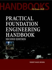 Practical Foundation Engineering Handbook, 2nd Edition ebook by Robert Brown