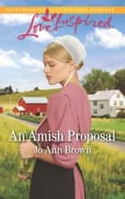 An Amish Proposal (Mills & Boon Love Inspired) (Amish Hearts, Book 6) ebook by Jo Ann Brown