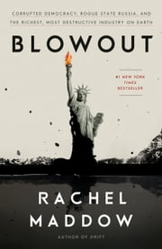 Blowout - Corrupted Democracy, Rogue State Russia, and the Richest, Most Destructive Industry on Earth e-bok by Rachel Maddow