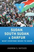 Sudan, South Sudan, and Darfur:What Everyone Needs to Know - What Everyone Needs to Know? ebook by Andrew S. Natsios