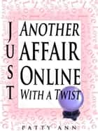 Just Another Affair Online With A Twist ebook by Patty Ann
