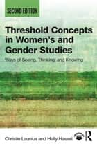 Threshold Concepts in Women's and Gender Studies - Ways of Seeing, Thinking, and Knowing ebook by Christie Launius, Holly Hassel