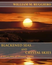 Blackened Seas And Crystal Skies ebook by William M. Ruggiero