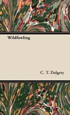 Wildfowling ebook by C. T. Dalgety