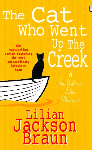 The Cat Who Went Up the Creek (The Cat Who… Mysteries, Book 24) - An enchanting feline mystery for cat lovers everywhere ebook by Lilian Jackson Braun