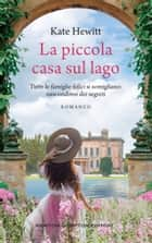La piccola casa sul lago eBook by Kate Hewitt