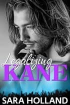 Legalizing Kane ebook by Sara Holland