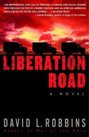 Liberation Road - A Novel of World War II and the Red Ball Express ebook by David L. Robbins
