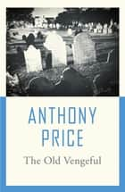 The Old Vengeful ebook by Anthony Price