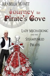 Journey to Pirate's Cove ebook by Arabella Wyatt
