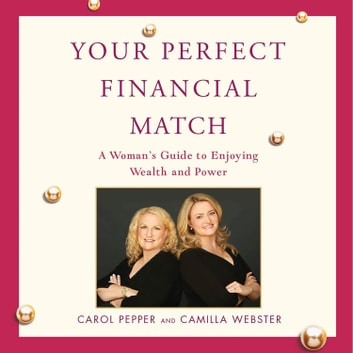 Your Perfect Financial Match - A Woman's Guide to Enjoying Wealth and Power audiobook by Carol Pepper,Camilla Webster
