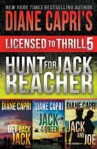 Licensed to Thrill 5 - Hunt For Jack Reacher Series Thrillers Books 4-6 ebook by Diane Capri