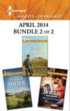 Harlequin Superromance April 2014 - Bundle 2 of 2 - Winning Over Skylar\The Soldier's Promise\That Wild Cowboy ebook by Julianna Morris, Patricia Potter, Lenora Worth