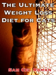 The Ultimate Weight Loss Diet for Cats ebook by Sam Cel Roman
