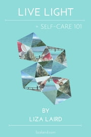 Live Light - Self-Care 101 ebook by Liza Laird