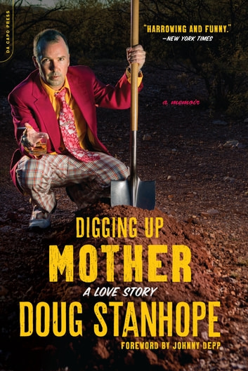 Digging Up Mother - A Love Story ebook by Doug Stanhope