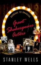 Great Shakespeare Actors - Burbage to Branagh ebook by Stanley Wells