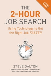 The 2-Hour Job Search, Second Edition - Using Technology to Get the Right Job Faster ebook by Steve Dalton