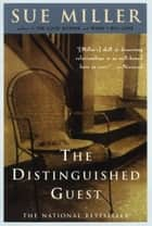 The Distinguished Guest ebook by Sue Miller