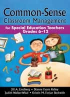 Common-Sense Classroom Management ebook by Jill A. Lindberg,Dianne Evans Kelley