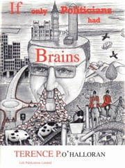 If Only Politicians had Brains ebook by Terence P. O'Halloran