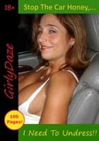 Stop The Car Honey,.. I Need To Undress!! ebook by Girlydaze
