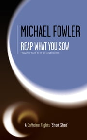 Reap What You Sow - From the case files of D.S. Hunter Kerr - Caffeine Nights Short Shots, #1 ebook by Michael Fowler