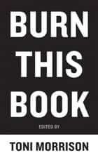 Burn This Book - Notes on Literature and Engagement ebook by Toni Morrison