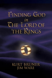 Finding God in The Lord of the Rings ebook by Kurt Bruner,Jim Ware