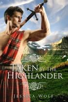 Taken By The Highlander ebook by Jessica Wolf