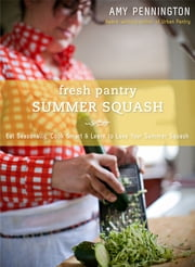 Fresh Pantry - Summer Squash ebook by Amy Pennington