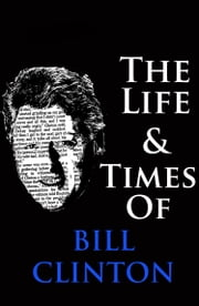 The Life & Times of Bill Clinton ebook by William English