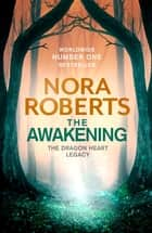 The Awakening - The Dragon Heart Legacy Book 1 ebook by Nora Roberts