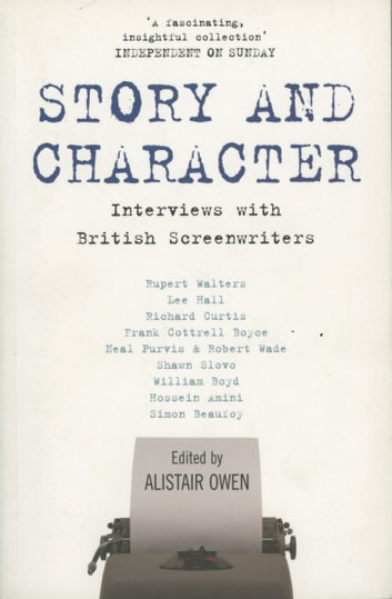 Story and Character - Interviews With British Screenwriters pbk ebook by Alistair Owen