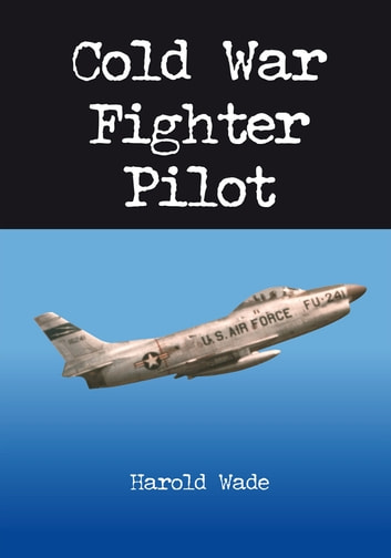 Cold War Fighter Pilot ebook by Harold Wade