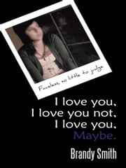 I love you, I love you not, I love you, Maybe. - Faceless, so little to judge. ebook by Brandy Smith