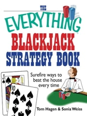 The Everything Blackjack Strategy Book - Surefire Ways To Beat The House Every Time ebook by tom Hagen,Sonia Weiss