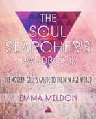 The Soul Searcher's Handbook ebook by Emma Mildon