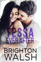 Tessa Ever After ebook by Brighton Walsh