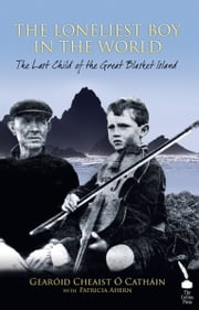 The Loneliest Boy in the World: The Last Child of the Great Blasket Island ebook by Gearóid Cheaist  Ó Catháin,Patricia Ahern